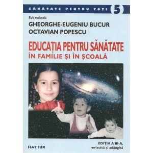 EDUCAŢIA PENTRU SĂNĂTATE ÎN FAMILIE ŞI ÎN ŞCOALĂ (ediţia a III-a), 272 pagini, de Gheorghe-Eugeniu Bucur şi Octavian Popescu