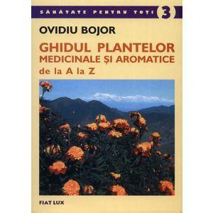 GHIDUL PLANTELOR MEDICINALE ŞI AROMATICE de la A la Z, 268 pagini, de Ovidiu Bojor