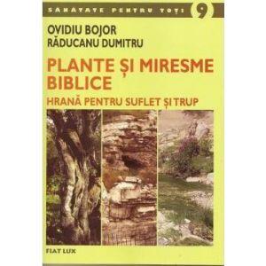 PLANTE ŞI MIRESME BIBLICE. HRANĂ PENTRU SUFLET ŞI TRUP, 318 pagini, de Ovidiu Bojor şi Răducanu Dumitru