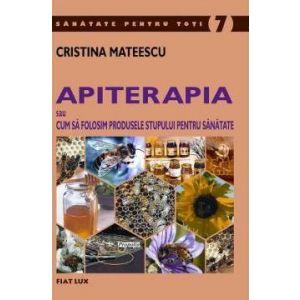 APITERAPIA SAU CUM SĂ FOLOSIM PRODUSELE STUPULUI PENTRU SĂNĂTATE, 224 pagini, de Cristina Mateescu